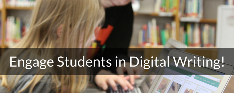 Engage Students in Digital Writing