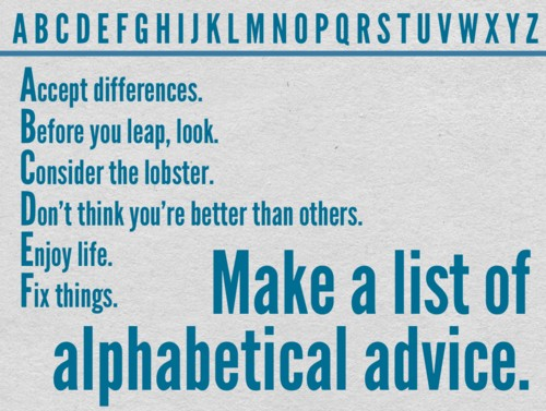 Create a list of advice with each word of wisdom beginning with a different letter, A-Z