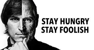 "Write About - What did Steve Job's Mean by ""Stay hungry.Stay foolish""?"